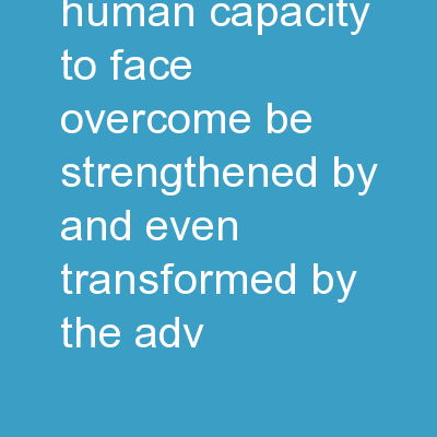Resilience The human capacity to face, overcome, be strengthened by and even transformed by the adv PowerPoint PPT Presentation