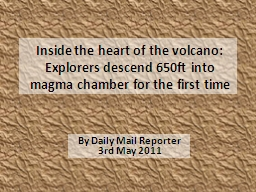 Inside the heart of the volcano: Explorers descend 650ft into magma chamber for the first time