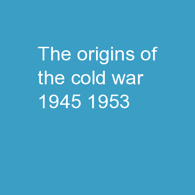 The Origins of the Cold War 1945-1953