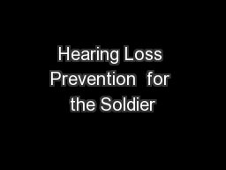 Hearing Loss Prevention  for the Soldier