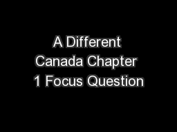 A Different Canada Chapter 1 Focus Question