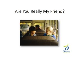 Are You Really My Friend?