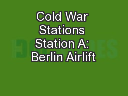 Cold War Stations Station A: Berlin Airlift