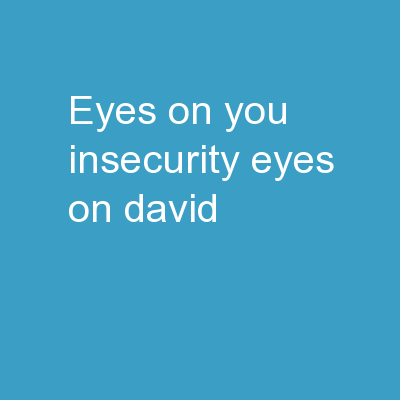 EYES ON YOU INSECURITY EYES On David PowerPoint PPT Presentation
