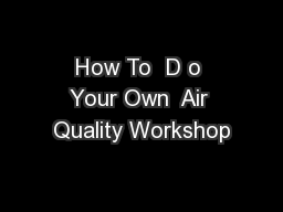 How To  D o Your Own  Air Quality Workshop