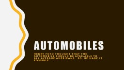 Automobiles Henry Ford thought that the automobile should be available to all average Americans.  S