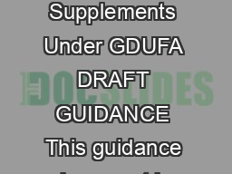 Guidance for Industry ANDA Submissions Prior Approval Supplements Under GDUFA DRAFT GUIDANCE This guidance document is being distributed for comment purposes only PowerPoint PPT Presentation