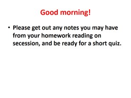 Good morning! Please get out any notes you may have from your homework reading on secession, and be