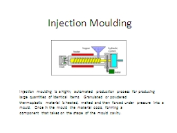 Injection Moulding Injection moulding is a highly automated� production process for producing larg