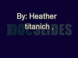 By: Heather  titanich , PowerPoint PPT Presentation