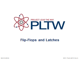 Flip-Flops and Latches © 2014 Project Lead The Way, Inc.