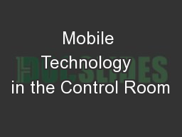 Mobile Technology  in the Control Room PowerPoint PPT Presentation
