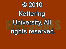 © 2010 Kettering University, All rights reserved.