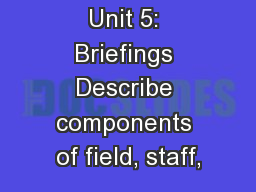 Unit 5: Briefings Describe components of field, staff,
