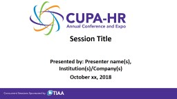 Session Title Presented by: Presenter name(s),
