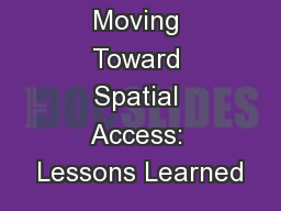 Moving Toward Spatial Access: Lessons Learned