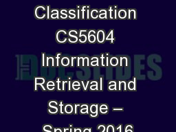 Text Classification CS5604 Information Retrieval and Storage – Spring 2016