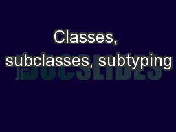 Classes, subclasses, subtyping