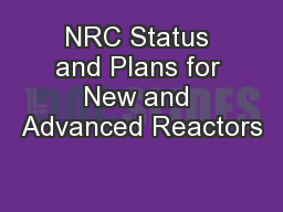 NRC Status and Plans for New and Advanced Reactors PowerPoint PPT Presentation