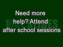 Need more help? Attend after school sessions