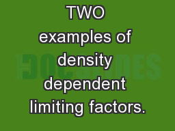 List at least TWO examples of density dependent limiting factors.