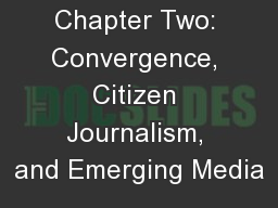 Chapter Two: Convergence, Citizen Journalism, and Emerging Media