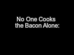 No One Cooks the Bacon Alone: PowerPoint PPT Presentation
