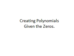 Creating Polynomials  Given the Zeros.