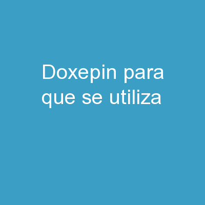 Doxepin Para Que Se Utiliza