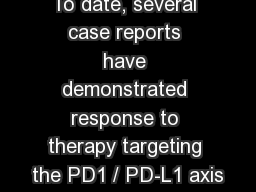 To date, several case reports have demonstrated response to therapy targeting the PD1 / PD-L1 axis