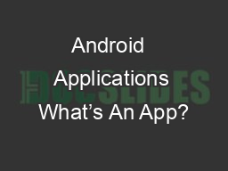 Android  Applications What's An App?