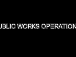 PUBLIC WORKS OPERATIONS: