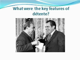 What were the key features of détente? PowerPoint PPT Presentation