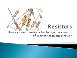 Resistors How can we intentionally change the amount of resistance in our circuit? PowerPoint PPT Presentation