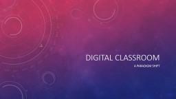 Digital Classroom A paradigm shift