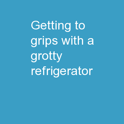 Getting To Grips With A Grotty Refrigerator