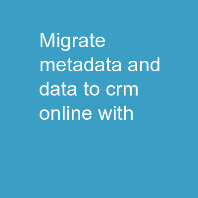 Migrate metadata and data to CRM Online with PowerPoint PPT Presentation