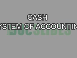 CASH SYSTEM OF ACCOUNTING PowerPoint Presentation, PPT - DocSlides