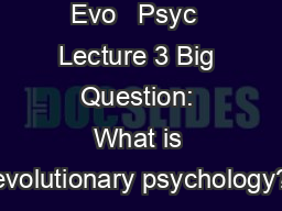 Evo   Psyc  Lecture 3 Big Question: What is evolutionary psychology?