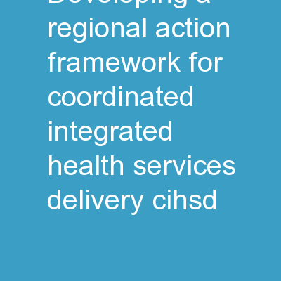 Developing a Regional Action Framework for Coordinated/Integrated Health Services Delivery (CIHSD)