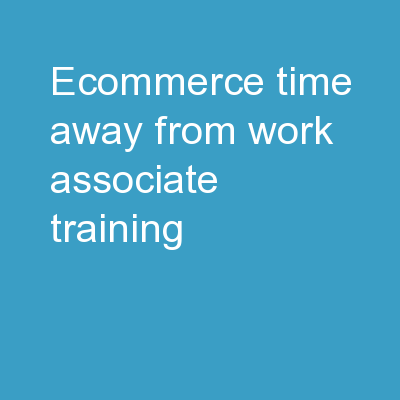 eCommerce  Time  Away from Work  Associate Training PowerPoint PPT Presentation