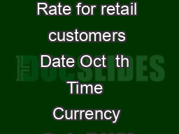 The foreign exchange rates are  For spot transactions only  Indicative Exchange Rate for retail customers Date Oct  th  Time  Currency Code BANK NOTE TELEGRAPHIC TRANSFER BUY SELL BUY SELL United Stat