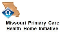 Missouri Primary Care Health Home Initiative PowerPoint PPT Presentation