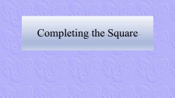 Completing the Square Methods of Solving Quadratic Equations