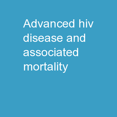 advanced  HIV disease and associated mortality : PowerPoint PPT Presentation