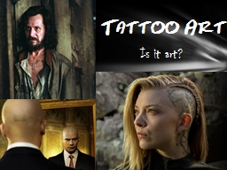Tattoo Art Is it art?  Tattoos date back as far as the Neolithic era, or around the 4