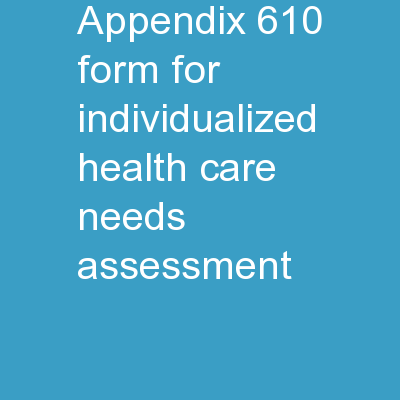 Appendix 610  FORM FOR INDIVIDUALIZED HEALTH CARE NEEDS ASSESSMENT