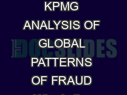 KPMG  Pro le of a Fraudster KPMG ANALYSIS OF GLOBAL PATTERNS OF FRAUD Who is the typical fraudster kpmg