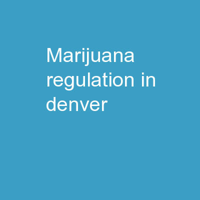 MARIJUANA Regulation in DENVER