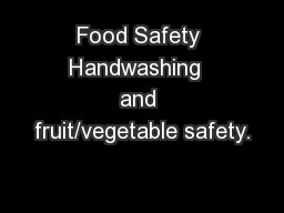Food Safety Handwashing  and fruit/vegetable safety. PowerPoint PPT Presentation